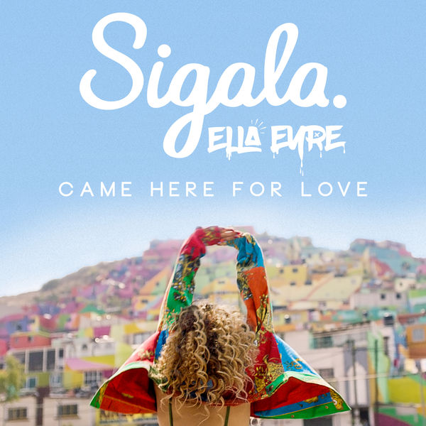 'Came Here For Love' - Sigala & Ella Eyre