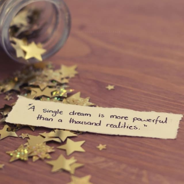 """""""A single dream is more powerful than a thousand realities"""""""