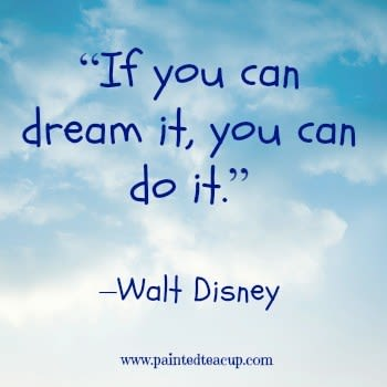 """""""If you can dream it, you can do it"""""""