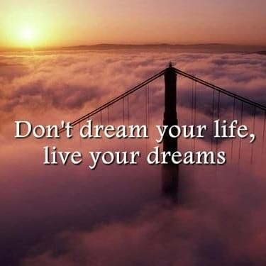 """""""Don't dream your life, live your dreams"""""""