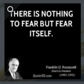 There is nothing but fear itself.