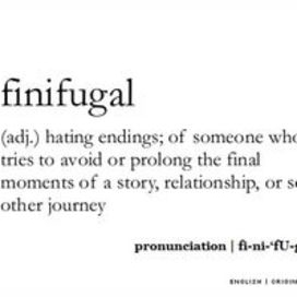 Hating endings, or someone who tries to avoid or prolong the final moments of a story, relationship or some other journey