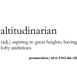 Aspiring to great heights; having lofty ambitions