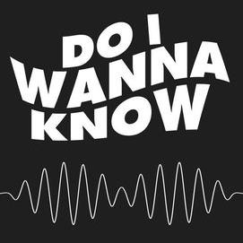 """""""Do I Wanna Know"""" by Arctic Monkeys"""