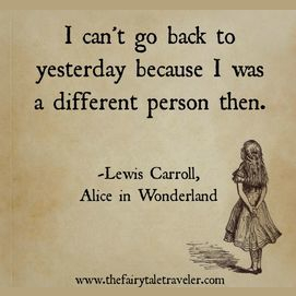 """I can't go back to yesterday – because I was a different person then."""