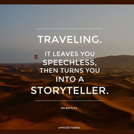 """Traveling—it leaves you speechless, then turns you into a storyteller."""
