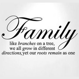 """Family, like branches in a tree, we all grow in different directions, yet our roots remain as one."""