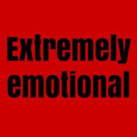 Extremely emotional