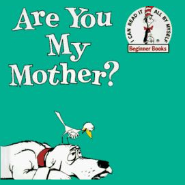 """""""Are You My Mother"""""""