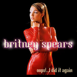 'Oops I Did It Again' - Britney Spears