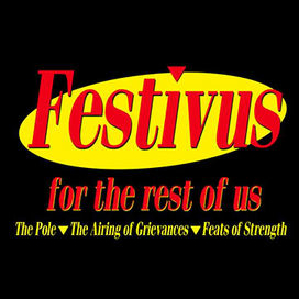 Festivus, a holiday for the rest of us!