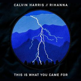 This Is What You Came For by Calvin Harris and Rihanna