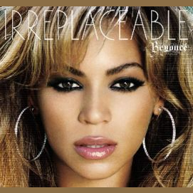 """Irreplaceable""-Beyonce"