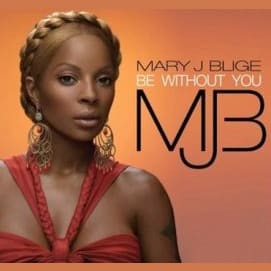 Be Without You - Mary J Blige