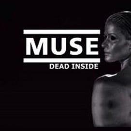 """""""Dead Inside""""-Muse"""