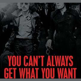 """""""You Can't Always Get What You Want""""- The Rolling Stones"""