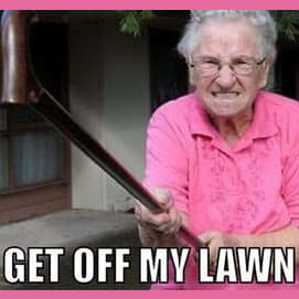 Get off of my lawn you dirty kids!