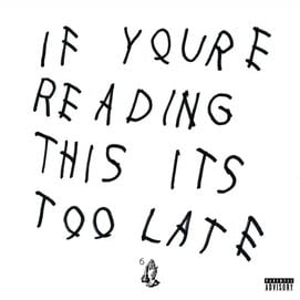 """""""If You're Reading This It's Too Late"""" - Drake"""