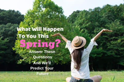 What Will Happen To You This Spring? Answer These Questions