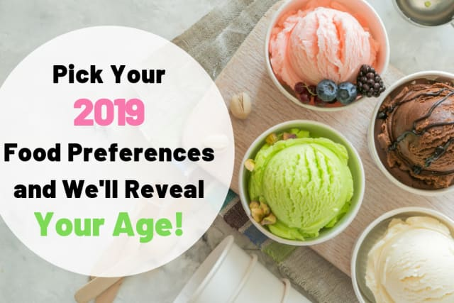 Pick Your 2019 Food Preferences and We'll Reveal Your Age!