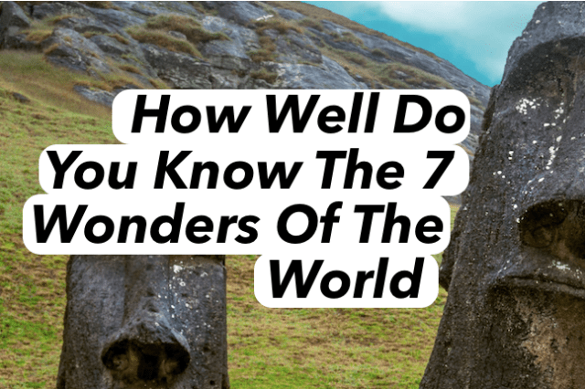 How Well Do You Know The 7 Wonders Of The World?