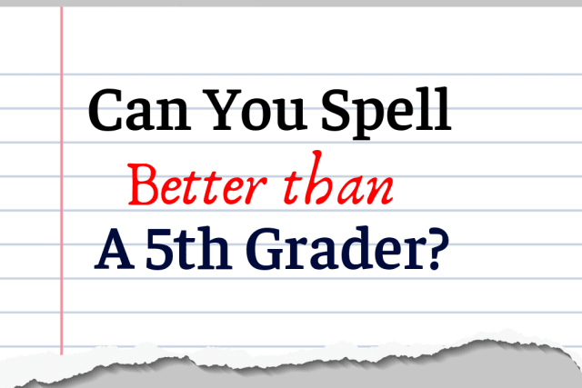 Can You Spell Better Than A 5th Grader?