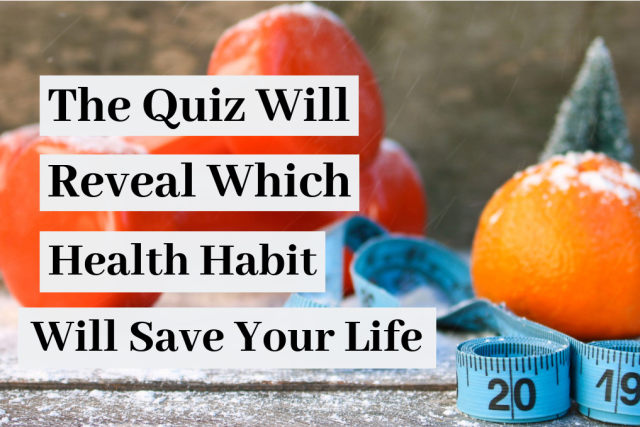 This Quiz Will Reveal Which Health Habit Will Save Your Life