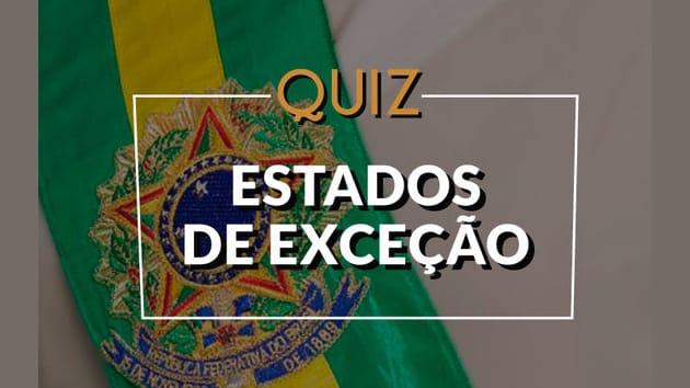Você conhece os Estados de Exceção previstos pela Constituição Brasileira? Teste seus conhecimentos sobre os principais aspectos relacionados ao Estado de Defesa, Estado de Sítio e Intervenção Federal, aprendendo a diferenciá-los.
