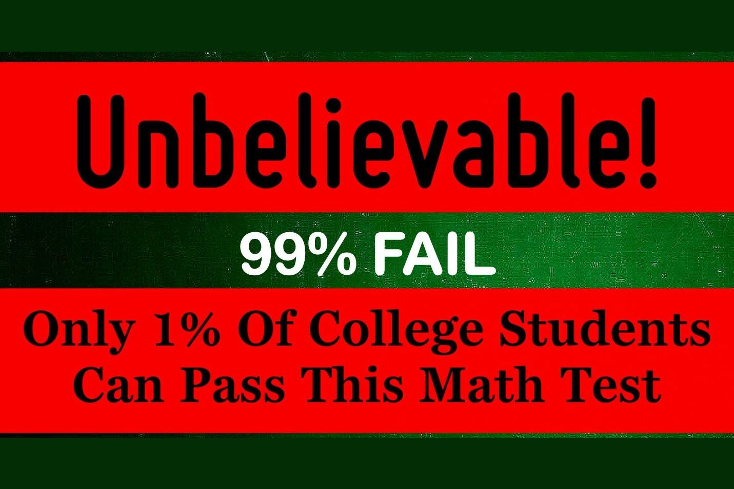 Unbelievable! 99% Of College Students Fail This Math Test