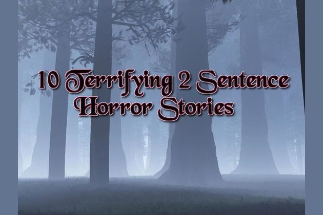 10 Terrifying 2 Sentence Horror Stories
