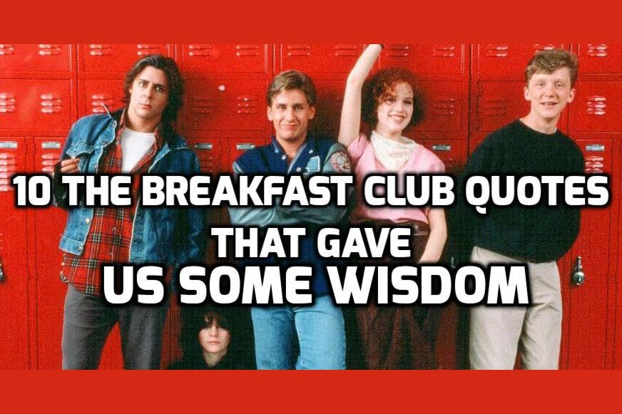 10 Breakfast Club Quotes That Gave Us Some Wisdom