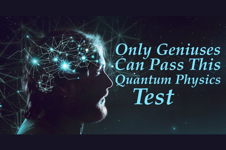 Only Geniuses Can Pass This Quantum Physics Test