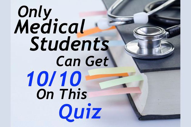 Only Medical School Students Can Pass This Quiz