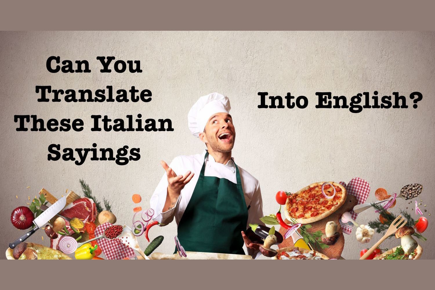 Translations Into Italian: Can You Translate These Popular Italian Sayings Into English?