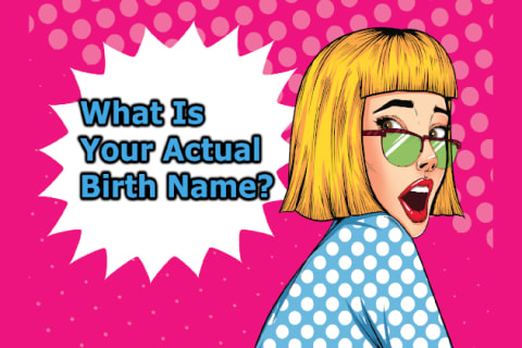 What Is Your Actual Birth Name?