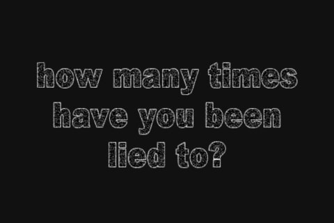 How Many Times Have You Been Lied To?
