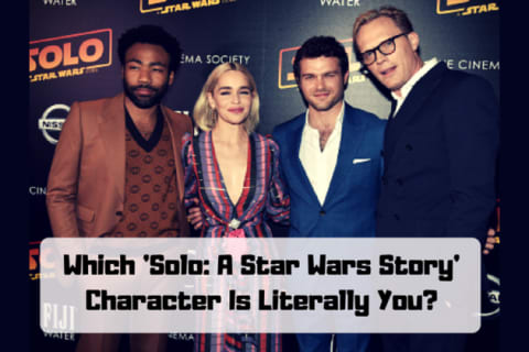 Which 'Solo: A Star Wars Story' Character Is Literally You?