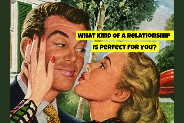 What Kind Of A Relationship Is Perfect For You?