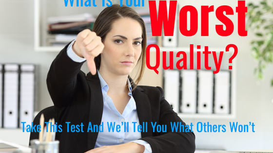 We all have bad qualities. Most of us don't even know what our worst qualities are, however. Take this test and we'll tell you your worst quality.