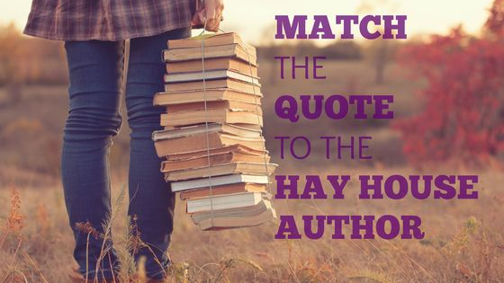 Can you pair the quote to the Hay House author?  Click here learn more about Hay House author Christina Stevens:  http://www.christinastevens.co/love1/