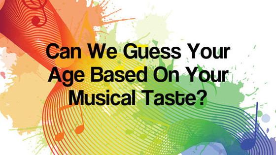 What age are you based on what music you like?