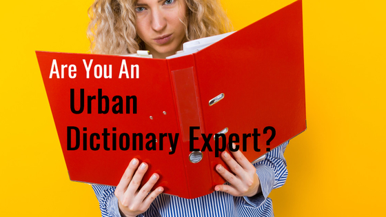 The meanings of words change with every generation. If you don't keep up with how the kids are using words today, you'll be lost tomorrow. Take this quiz to see if you are an urban dictionary wiz!