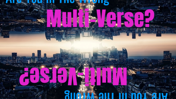 The multi-verse theory is exploding at the moment. Not only is the multi-verse theory a possibility but it's also possible you have switched multi-verses with another version of yourself. Take this quiz to see if you are in the wrong multi-verse and the wrong you..