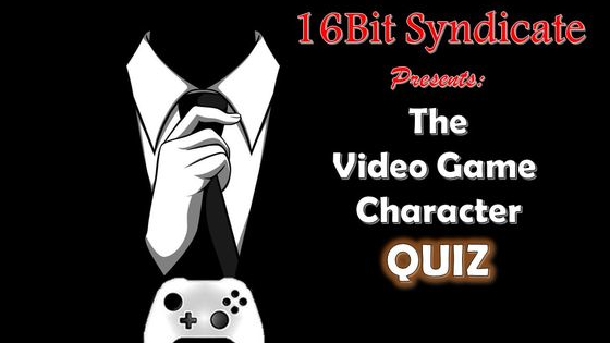 There's a Gamer in each of us. Take the quiz to see what's your  Video Game 'spirit' character ! Please note this quiz is 100% accurate the first time only. Brought to you by the 16Bit Syndicate.