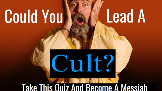 Cults get a bad name. Probably because of all the bad things they've done in the past. A cult needn't be bad, however. Perhaps you are the next Messiah in waiting and your followers are out there waiting to be led by you. Take this quiz to see if you'd make it as a cult leader.