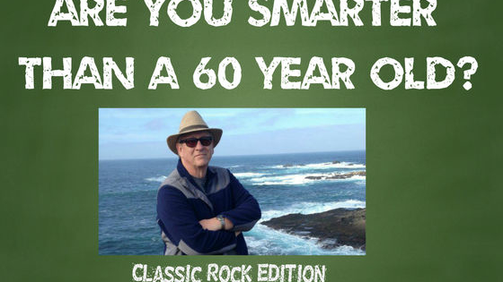 Do you think you know Rock Music? (99% of Millennials will fail this test!) Are you Smarter Than A 60 Year? The Classic Rock Edition. Take the challenge. School is now in session. Have Fun!!!