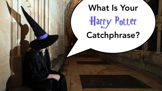 Everyone's got a catchphrase. Even the characters in Harry Potter! What would YOU say if you were a student at Hogwarts? Take this Harry Potter catchphrase quiz to find out!
