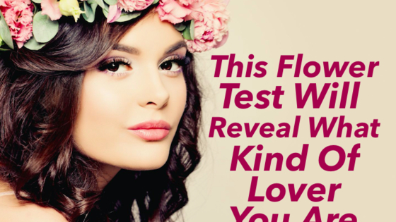 Choose some beautiful flowers and we'll tell you what kind of lover you are!