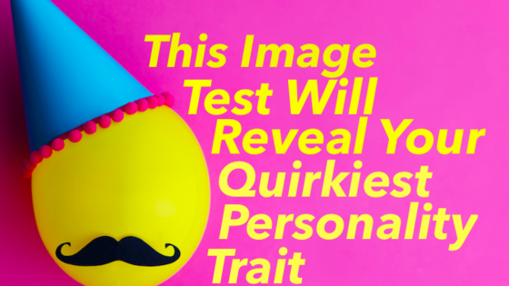 Everyone has that thing about them that makes them stand out in a crowd! Choose some images and we'll reveal your quirkiest personality trait!