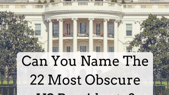 Not everyone can be a Lincoln or a Kennedy! We've compiled the 22 most obscure Presidents according to a US poll. How many can you name?